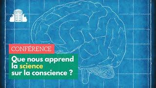 QUE NOUS APPREND LA SCIENCE SUR LA CONSCIENCE ?