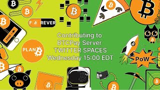 BTCPayServer Twitter Spaces - How to become a #Bitcoin contributor