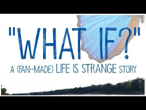 """'""""WHAT IF?"""" A (Fan-Made) Life Is Strange Story' (FULL MOVIE)"""