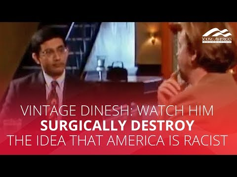 VINTAGE DINESH: Watch him surgically destroy the idea that America is racist