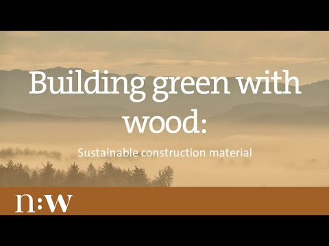 Building Green With Wood Sustainable Construction Material Youtube