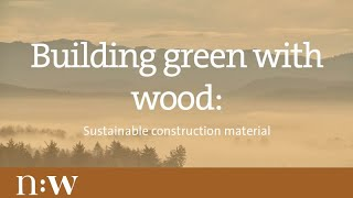 Building Green With Wood: Sustainable Construction Material