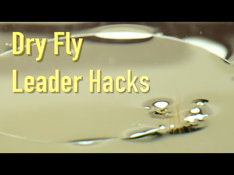 Dry Fly Leader Hacks: a simple tip for significantly improving our dry fly fishing