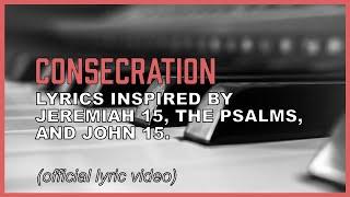 Consecration (music with lyrics based on Jeremiah 15 and John 15)