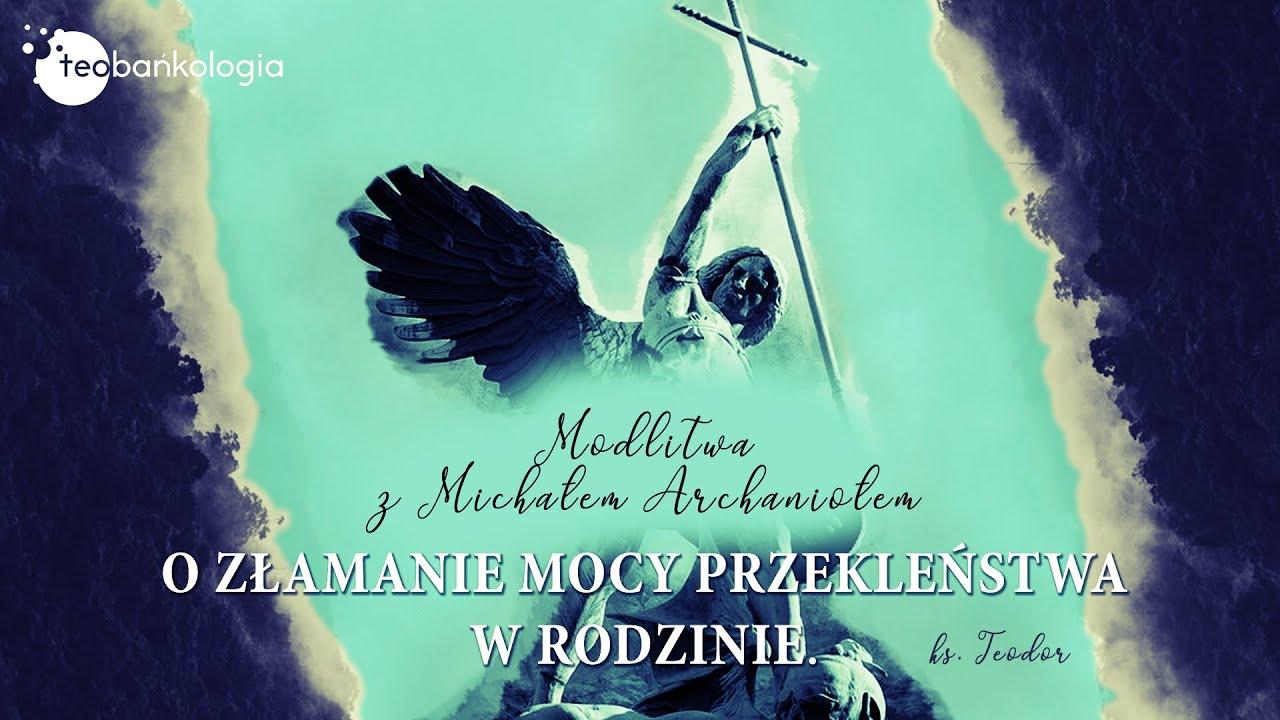 Download Modlitwa z Michałem Archaniołem o złamanie mocy przekleństwa w rodzinie. ks. Teodor