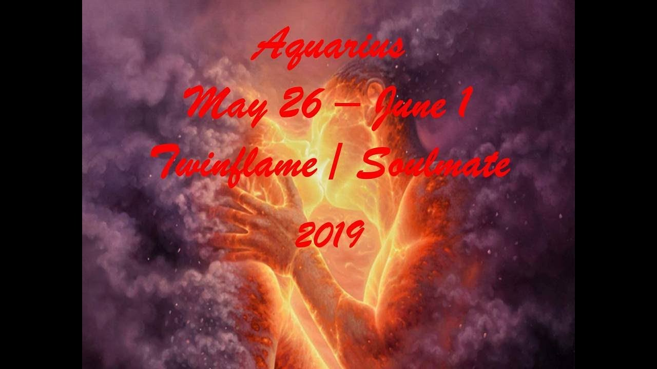 Aquarius May 26 - June 1 Twinflame/Soulmate 2019 - MARRIAGE! POSSIBILITY!