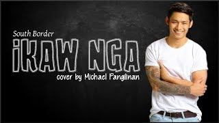 South Border Ikaw Nga Michael Pangilinan cover Lyrics.mp3
