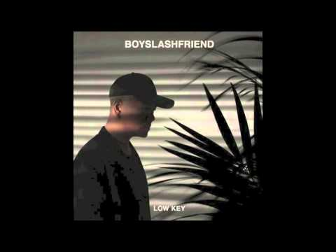 BOYSLASHFRIEND – Low Key