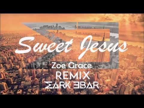 Sweet Jesus - Zoe Grace (Mark Ebar Remix) Christian Electronic Music