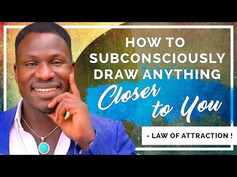 How to Subconsciously Draw Anything You Want Closer To You (