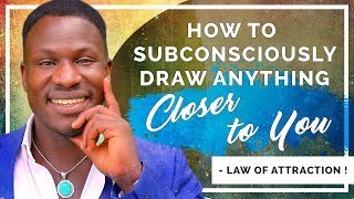 How to Subconsciously Draw Anything You Want Closer To You (Law of Attraction!) Powerful!