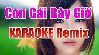 Con Gái Bây Giờ Karaoke Remix - Nhạc Sống Thanh Ngân