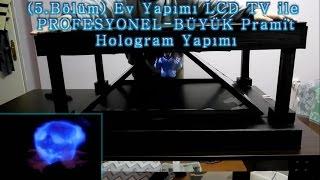 (5.Bölüm) Ev yapımı LCD TV ile PROFESYONEL-BÜYÜK Piramit Hologram Yapımı