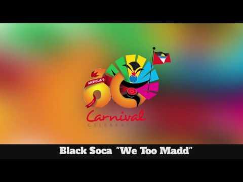 (Antigua Carnival 2016 Soca Music) Black Soca - We Too Madd