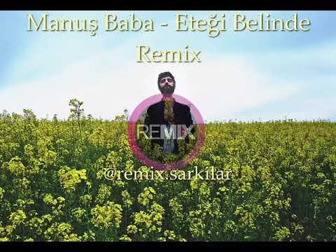 Manuş Baba Eteği Belinde Remix Sizlerle😉