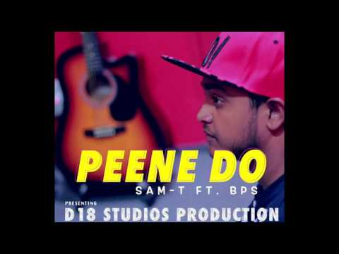 Peene Do - Sam-T feat. BPS (Prod. by D18) | New Hindi Songs 2016
