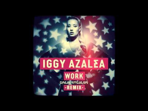 Iggy Azalea - Work (Drew Stevens Remix)