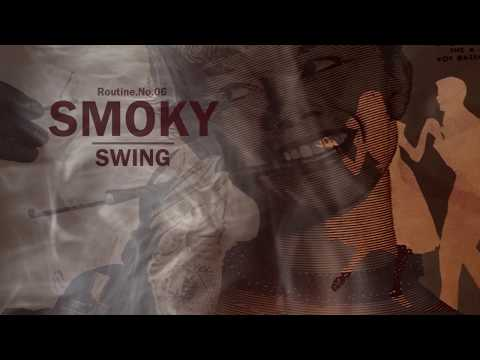 """[Electro-Swing mix] """"Smoky Swing""""-Routine.No.06 by Fastbird"""