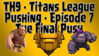 Clash of Clans - Clash of Clans - TH9 Titans Push - Episode 7: The Final Push - Titans League ?