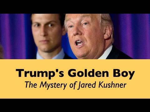 Trump's Golden Boy: The Mystery of Jared Kushner