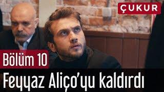 Çukur 10. Bölüm - Feyyaz Aliçoyu Kaldırdı