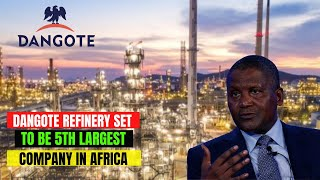 Dangote Refinery is on track to become the fifth largest company in Africa