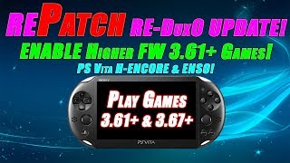 rePatch RE-DUX0 Update! ENABLE Higher FW 3.61+ Games! PS Vita H-ENCORE & ENSO!