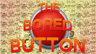 THE BORED BUTTON!!! -Internet games ep.1