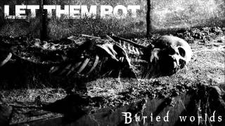 LET THEM ROT - Buried worlds