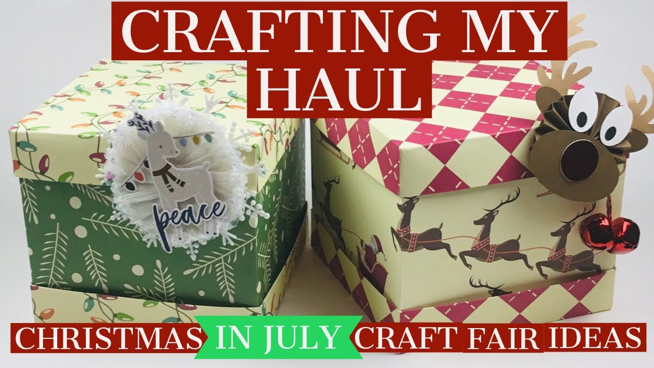 Christmas In July Ideas.Crafting My Christmas In July Haul Craft Fair Ideas Beautiful Boxes