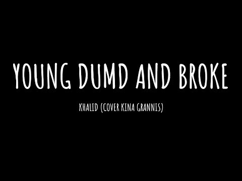 Khalid - Young Dumb And Broke (cover By Kina Grannis Lyrics Video)