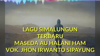 Download lagu LAGU SIMALUNGUN TERBARU MASEDA AU HALANI HAM  VOK.JHON IRWANTO SIPAYUNG