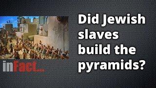inFact: Did Jewish Slaves Build the Pyramids?