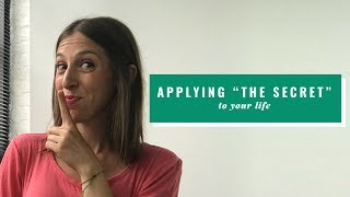 """How To Apply """"The Secret"""" To Your Life"""