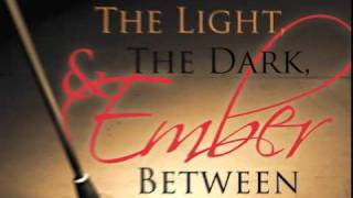 The Light The Dark & Ember Between