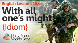 English Lesson # 168– With all one's might (Idiom) - Improve your English speaking