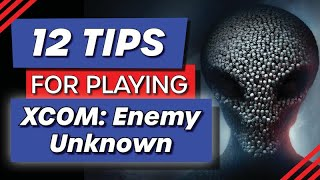 12 Tips for Playing Xcom: Enemy Unknown