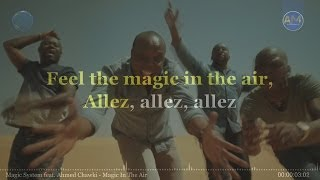 Magic System feat, Ahmed Chawki - Magic In The Air (LYRICS)
