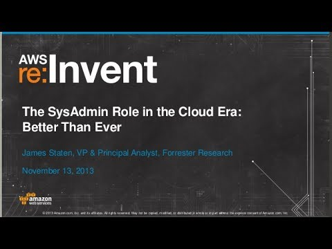 The System Administrator Role in the Cloud Era: Better Than Ever (ENT212) | AWS re:Invent 2013