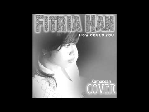 Kamasean - How Could You (Cover By Fitria)