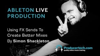 Using FX Sends To Improve Your Mixes - With Simon Shackleton