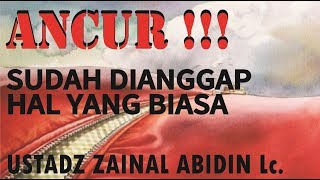 Download Video ANCUR !!! Sudah Dianggap Hal Yang Biasa - Ust Zainal Abidin Lc. MP3 3GP MP4
