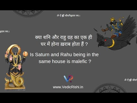 Is Saturn and Rahu being in the same house is malefic? / Saturn-Rahu  Conjuction 2019