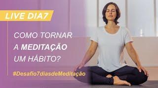Como tornar a meditação um hábito? | Desenvolva a disciplina na sua prática
