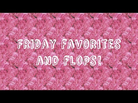 "Friday Favorites and Flops! And meet ""The Melanie"""