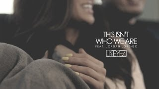 Repeat youtube video J-REYEZ - THIS ISN'T WHO WE ARE ft. Jordan Lorenzo (Official Video)