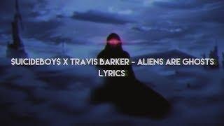 $UICIDEBOY$ x TRAVIS BARKER - ALIENS ARE GHOSTS [LYRICS]