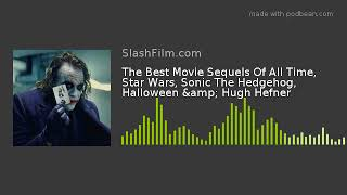 The Best Movie Sequels Of All Time, Star Wars, Sonic The Hedgehog, Halloween & Hugh Hefner