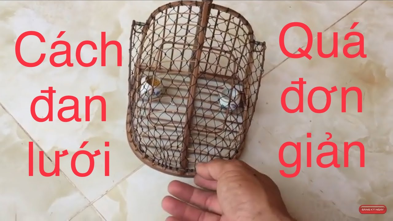 cách đan lưới lồng bẫy cho ae tự tay làm lồng để chơi