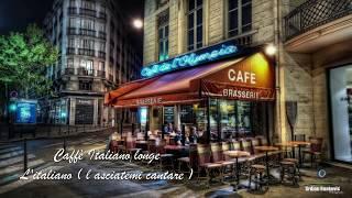 Caffè Italiano lounge - L'italiano ( l asciatemi cantare )